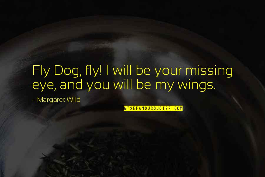 Rafael Barba Quotes By Margaret Wild: Fly Dog, fly! I will be your missing