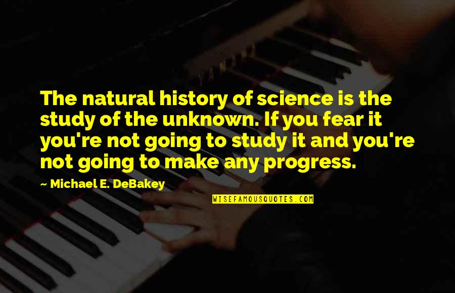 Rafael Barba Quotes By Michael E. DeBakey: The natural history of science is the study