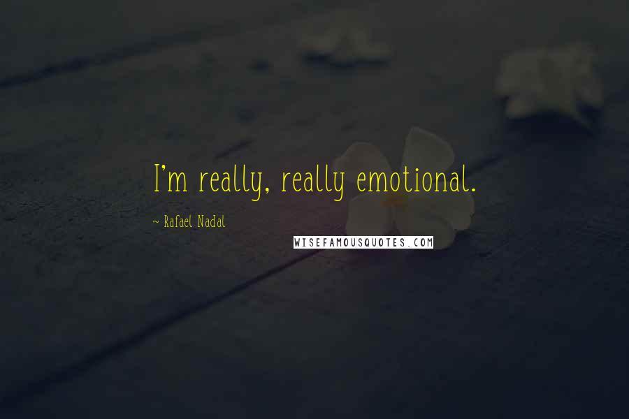 Rafael Nadal quotes: I'm really, really emotional.