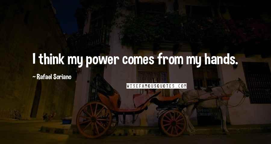 Rafael Soriano quotes: I think my power comes from my hands.