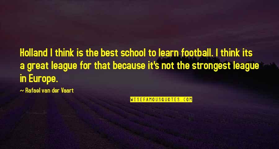 Rafael Van Der Vaart Quotes By Rafael Van Der Vaart: Holland I think is the best school to