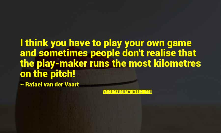 Rafael Van Der Vaart Quotes By Rafael Van Der Vaart: I think you have to play your own