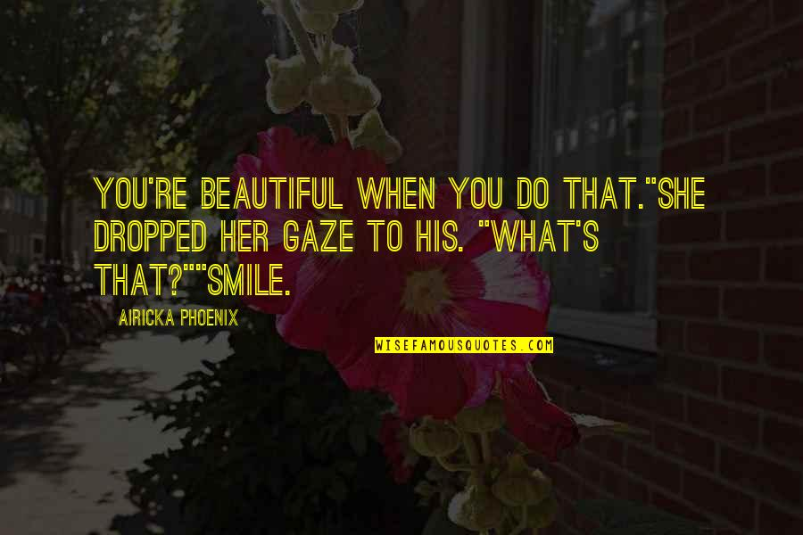 """Rafe Quotes By Airicka Phoenix: You're beautiful when you do that.""""She dropped her"""
