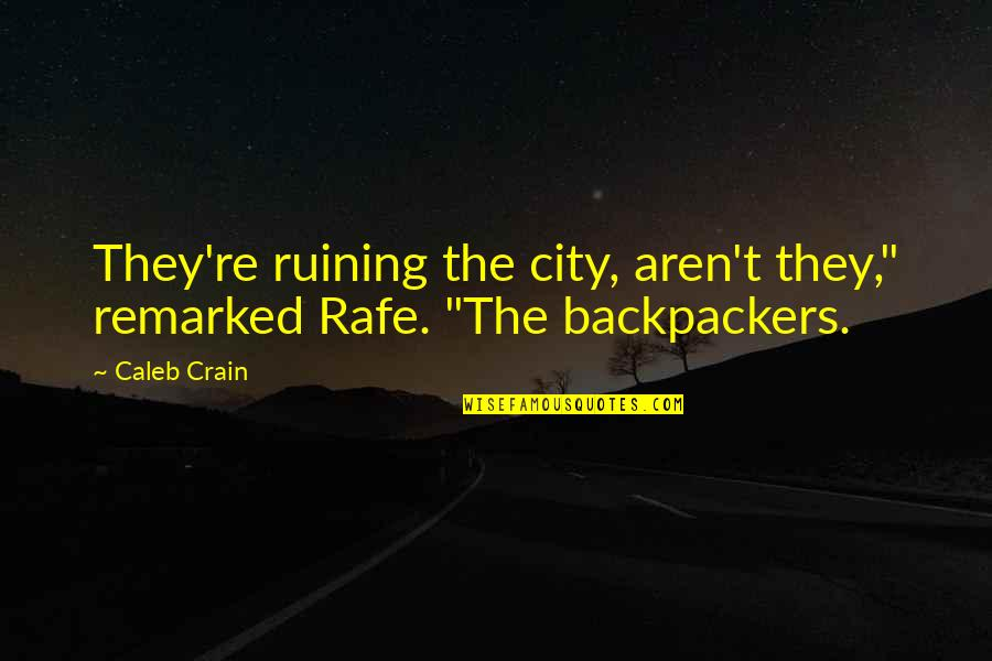 """Rafe Quotes By Caleb Crain: They're ruining the city, aren't they,"""" remarked Rafe."""