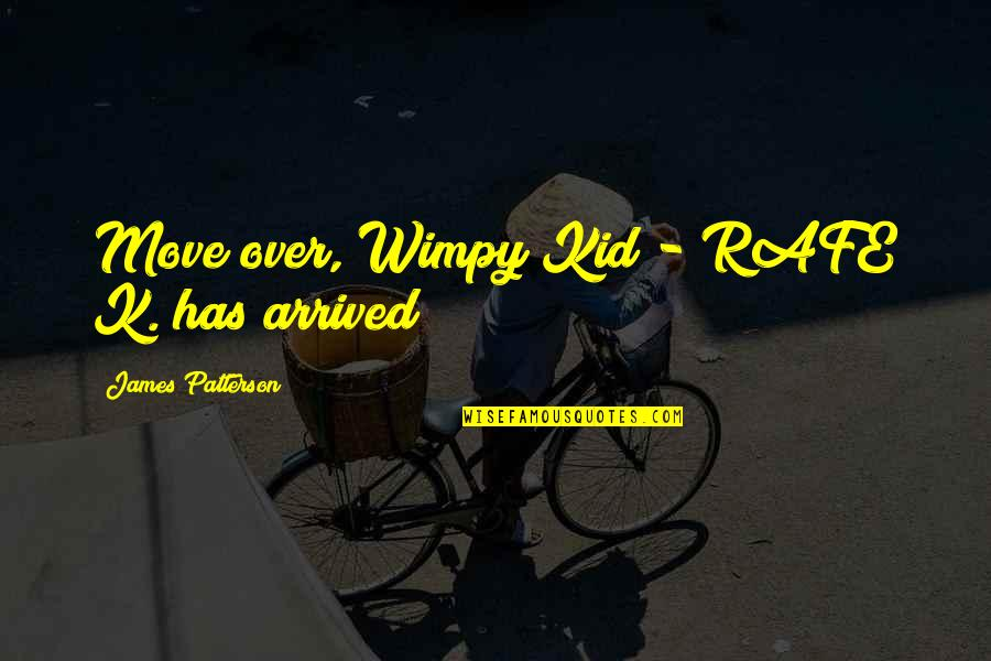Rafe Quotes By James Patterson: Move over, Wimpy Kid - RAFE K. has