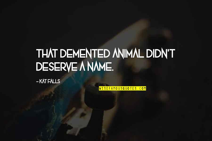Rafe Quotes By Kat Falls: That demented animal didn't deserve a name.