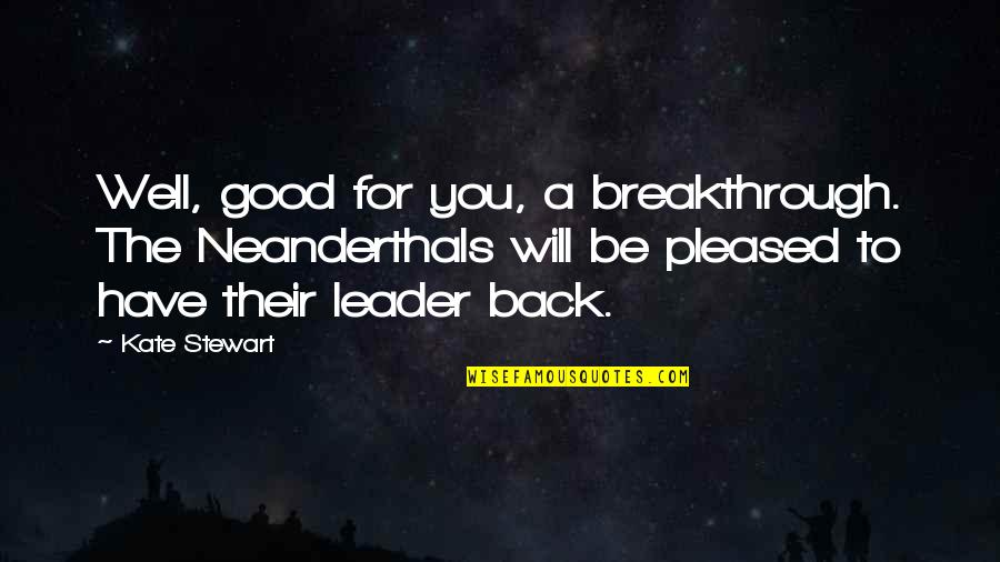 Rafe Quotes By Kate Stewart: Well, good for you, a breakthrough. The Neanderthals