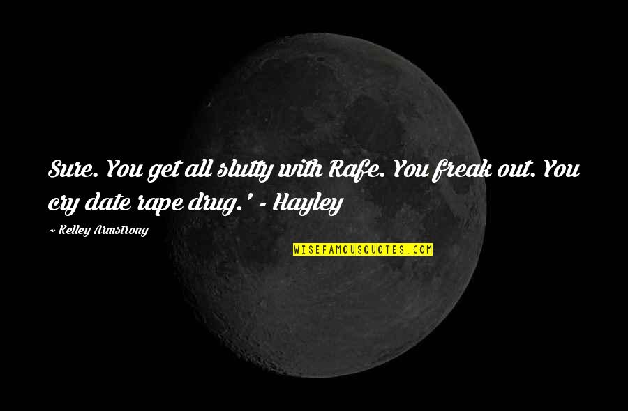Rafe Quotes By Kelley Armstrong: Sure. You get all slutty with Rafe. You