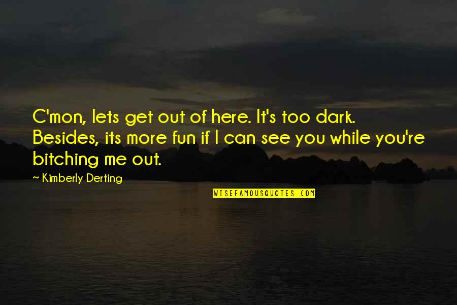 Rafe Quotes By Kimberly Derting: C'mon, lets get out of here. It's too