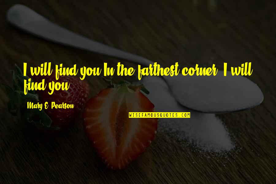 Rafe Quotes By Mary E. Pearson: I will find you.In the farthest corner, I