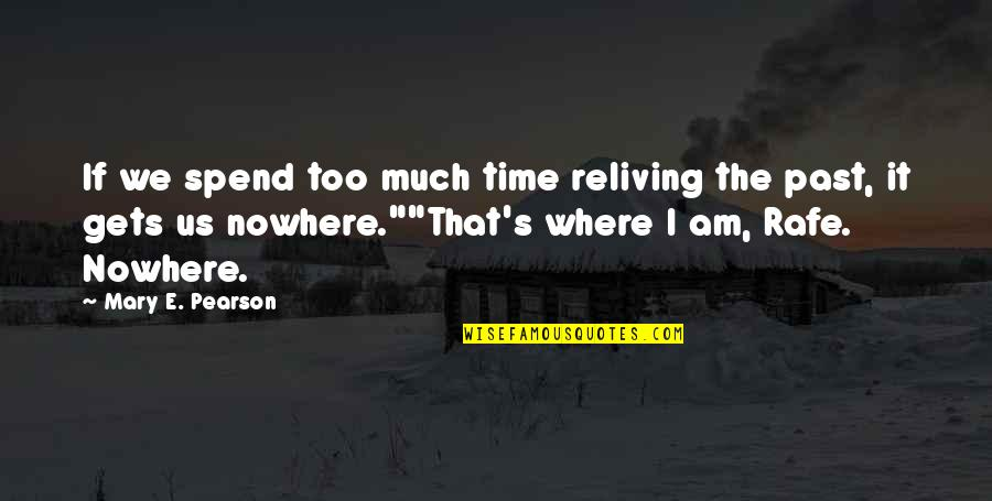 Rafe Quotes By Mary E. Pearson: If we spend too much time reliving the