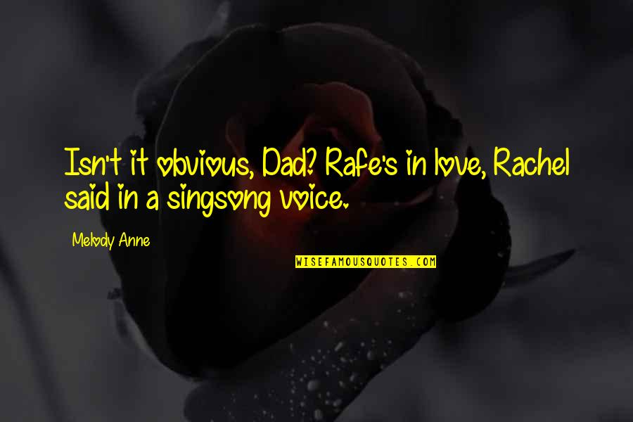 Rafe Quotes By Melody Anne: Isn't it obvious, Dad? Rafe's in love, Rachel