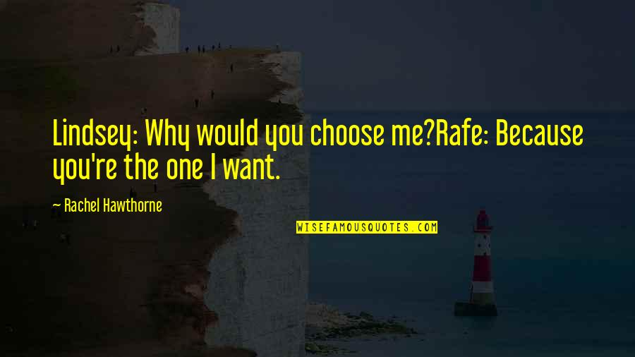 Rafe Quotes By Rachel Hawthorne: Lindsey: Why would you choose me?Rafe: Because you're