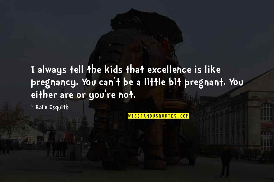 Rafe Quotes By Rafe Esquith: I always tell the kids that excellence is