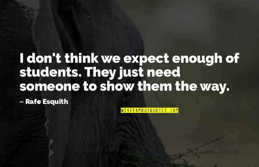 Rafe Quotes By Rafe Esquith: I don't think we expect enough of students.