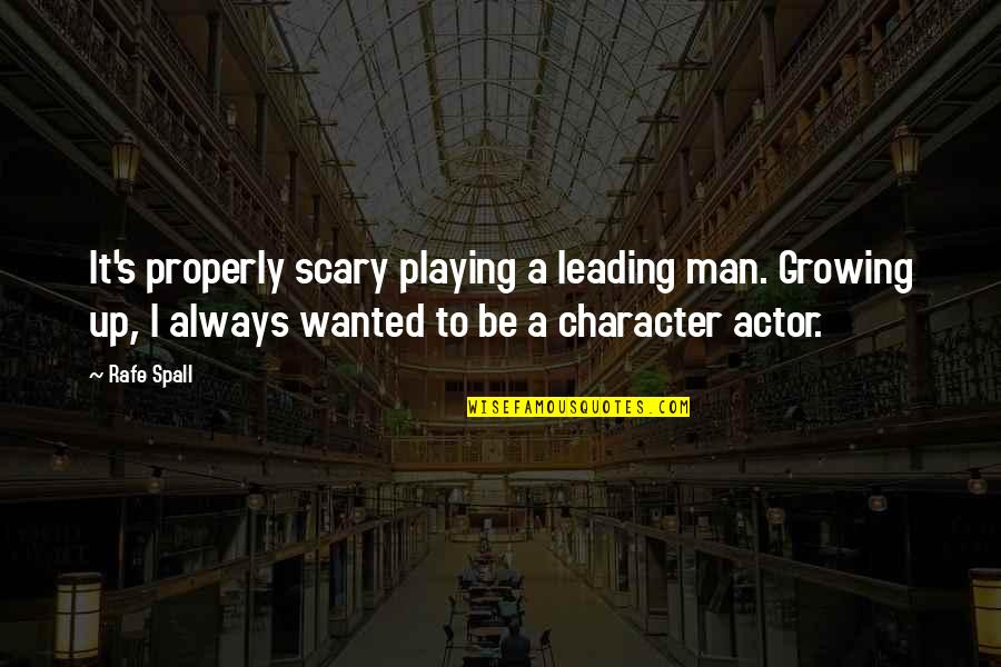Rafe Quotes By Rafe Spall: It's properly scary playing a leading man. Growing