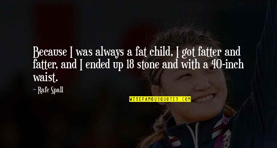 Rafe Quotes By Rafe Spall: Because I was always a fat child, I
