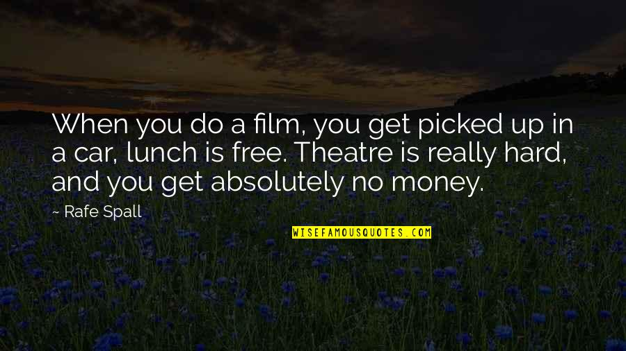 Rafe Quotes By Rafe Spall: When you do a film, you get picked