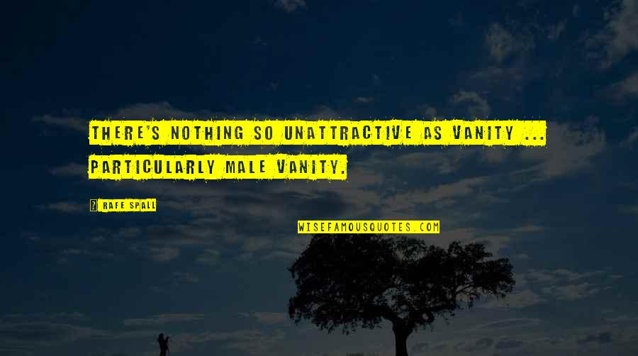 Rafe Quotes By Rafe Spall: There's nothing so unattractive as vanity ... particularly