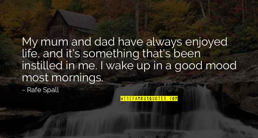 Rafe Quotes By Rafe Spall: My mum and dad have always enjoyed life,