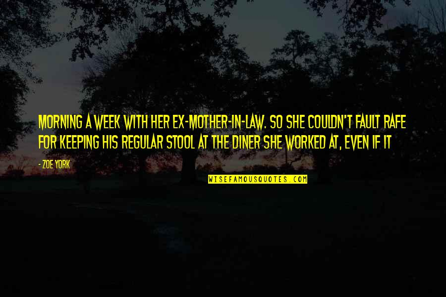 Rafe Quotes By Zoe York: Morning a week with her ex-mother-in-law. So she