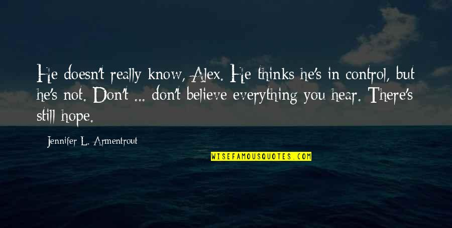 Raffey Cassidy Quotes By Jennifer L. Armentrout: He doesn't really know, Alex. He thinks he's