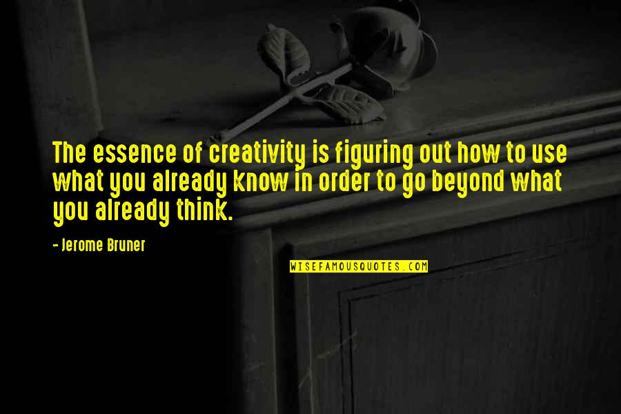 Raffey Cassidy Quotes By Jerome Bruner: The essence of creativity is figuring out how