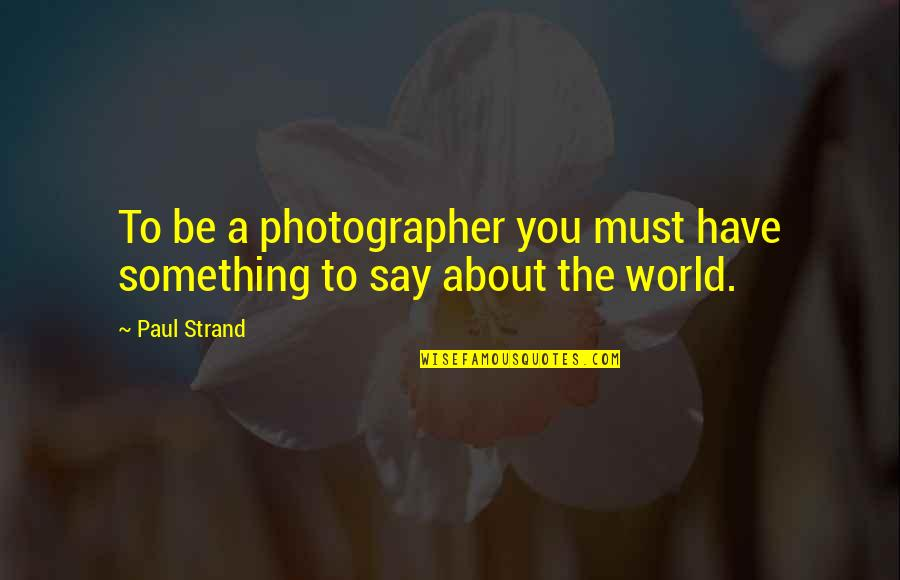 Raffey Cassidy Quotes By Paul Strand: To be a photographer you must have something