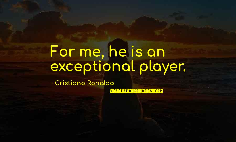 Raffie Quotes By Cristiano Ronaldo: For me, he is an exceptional player.