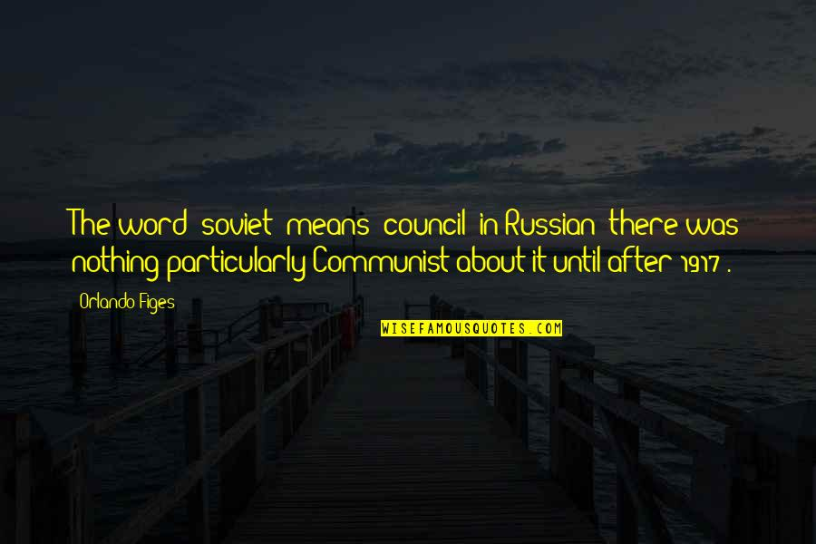 Raffie Quotes By Orlando Figes: The word 'soviet' means 'council' in Russian (there