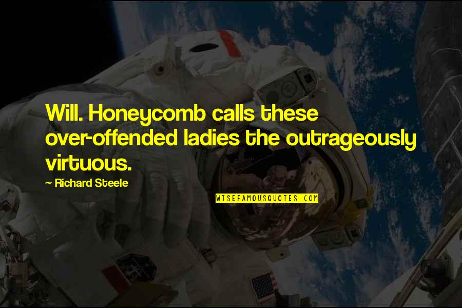 Raffie Quotes By Richard Steele: Will. Honeycomb calls these over-offended ladies the outrageously