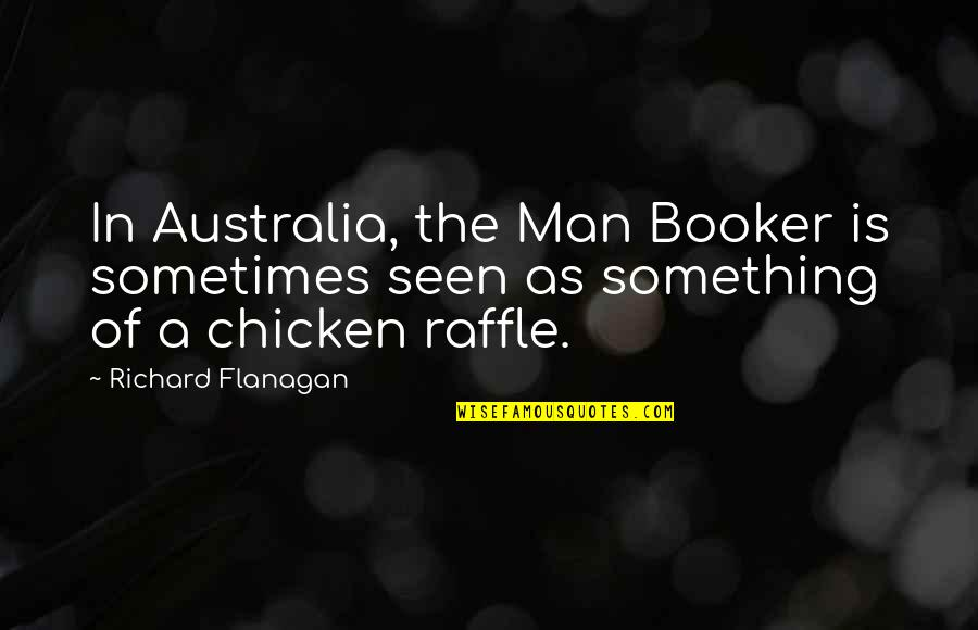 Raffle Quotes By Richard Flanagan: In Australia, the Man Booker is sometimes seen
