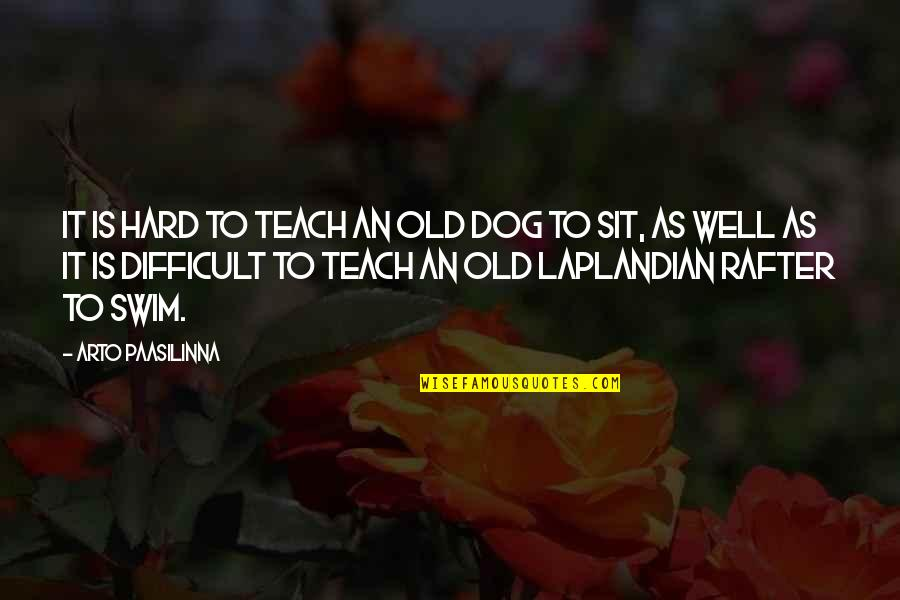 Rafter Quotes By Arto Paasilinna: It is hard to teach an old dog