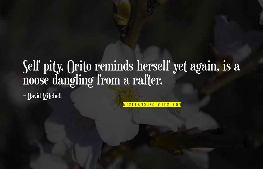 Rafter Quotes By David Mitchell: Self pity, Orito reminds herself yet again, is