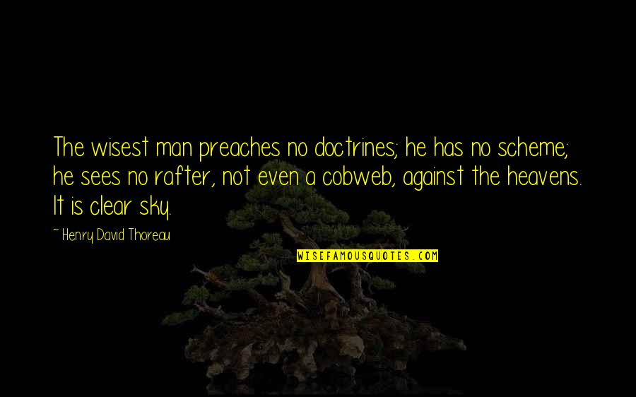 Rafter Quotes By Henry David Thoreau: The wisest man preaches no doctrines; he has