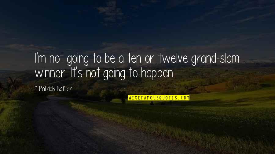 Rafter Quotes By Patrick Rafter: I'm not going to be a ten or