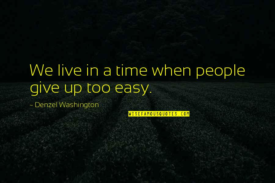 Ragamuffins Quotes By Denzel Washington: We live in a time when people give