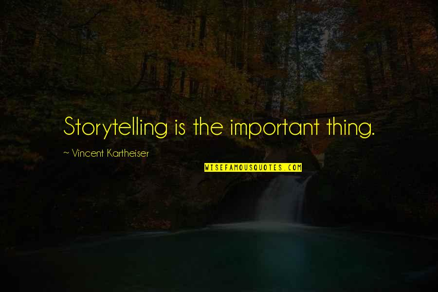 Ragamuffins Quotes By Vincent Kartheiser: Storytelling is the important thing.