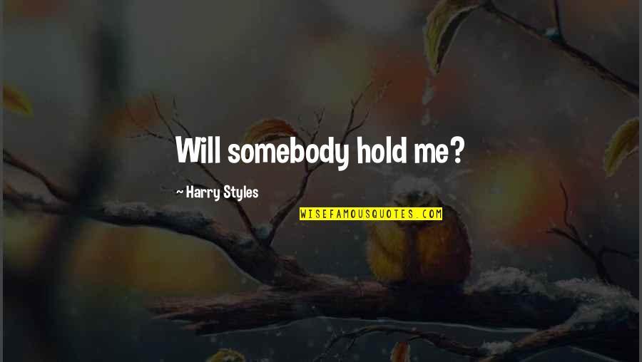 Ragazzo Da Parete Quotes By Harry Styles: Will somebody hold me?