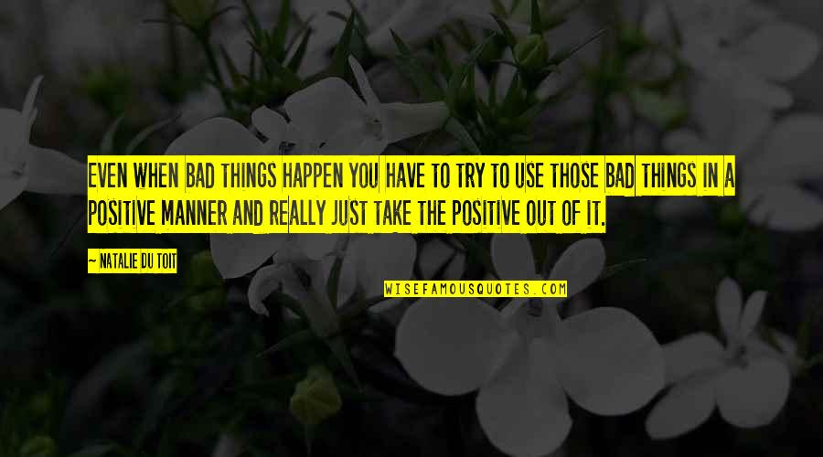 Ragazzo Da Parete Quotes By Natalie Du Toit: Even when bad things happen you have to