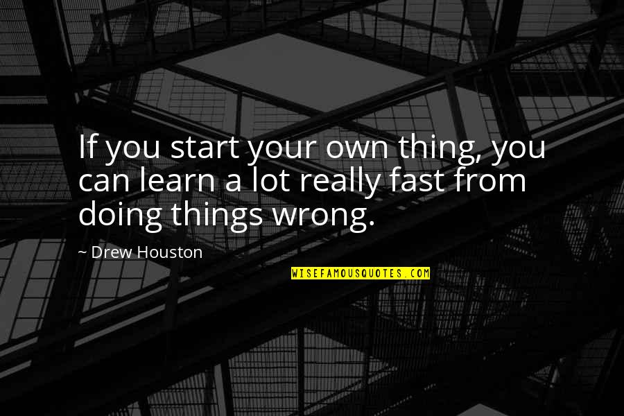 Ragen Quotes By Drew Houston: If you start your own thing, you can