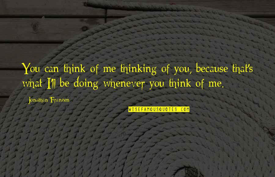 Ragen Quotes By Jonathan Franzen: You can think of me thinking of you,