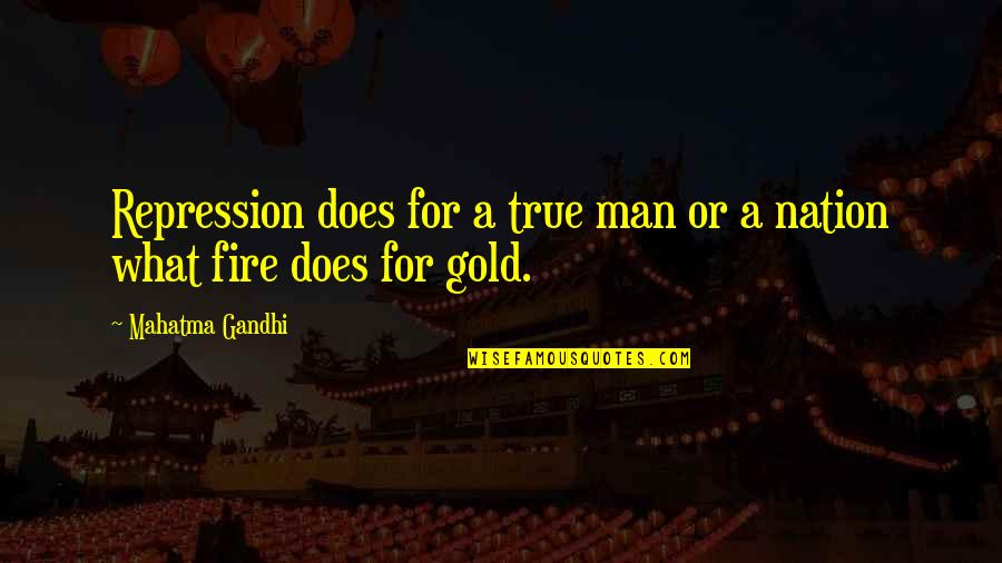 Ragen Quotes By Mahatma Gandhi: Repression does for a true man or a