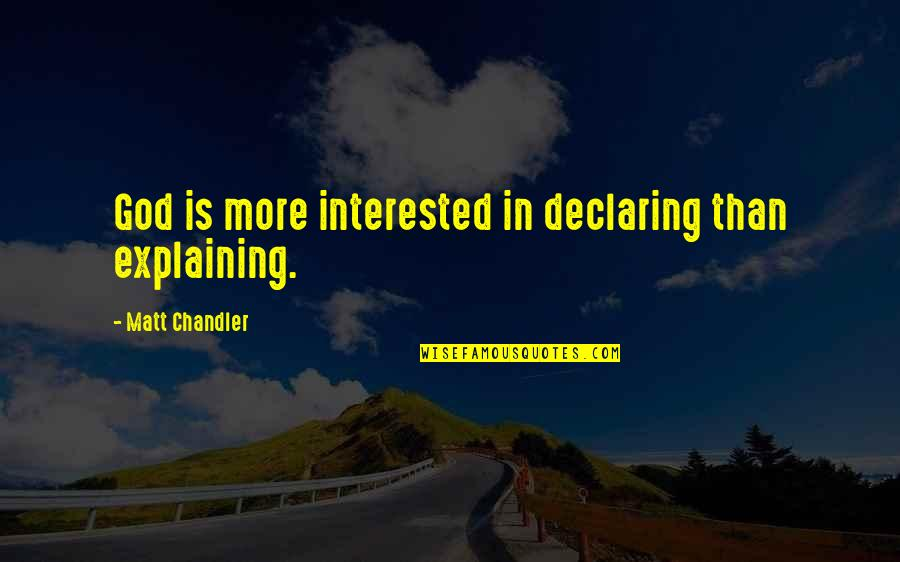 Ragen Quotes By Matt Chandler: God is more interested in declaring than explaining.