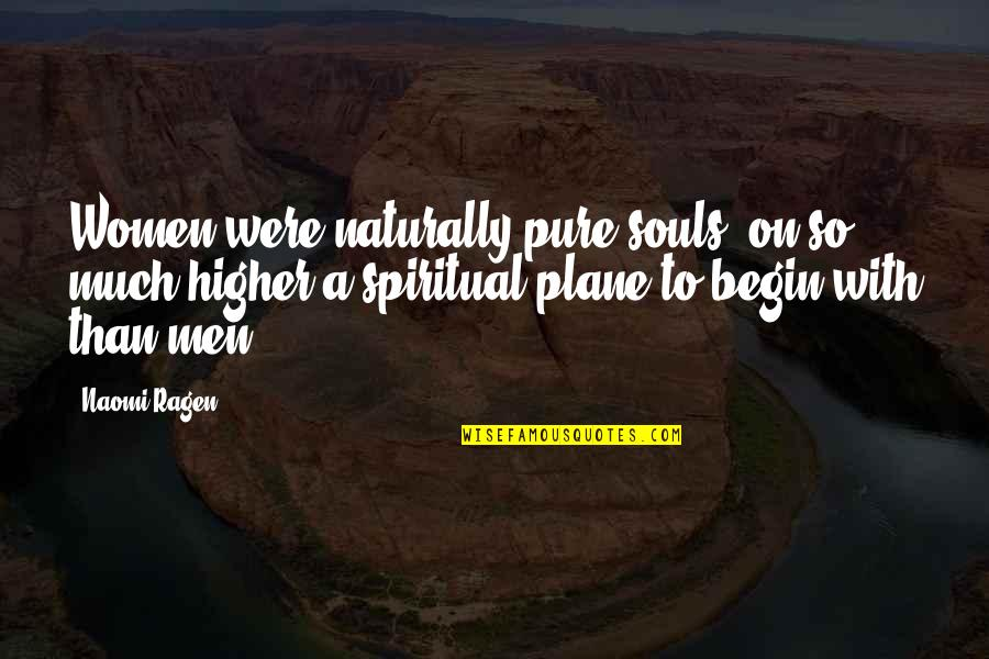 Ragen Quotes By Naomi Ragen: Women were naturally pure souls, on so much