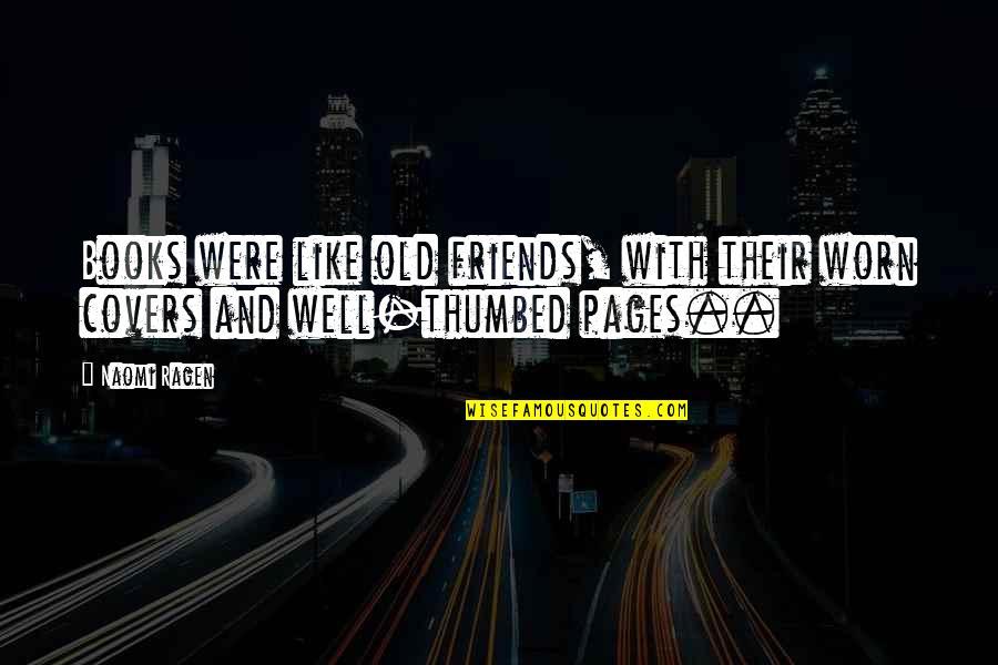 Ragen Quotes By Naomi Ragen: Books were like old friends, with their worn