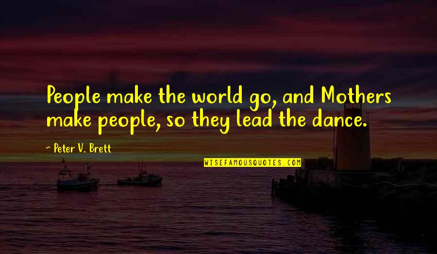 Ragen Quotes By Peter V. Brett: People make the world go, and Mothers make