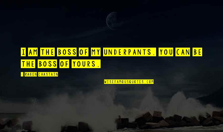 Ragen Quotes By Ragen Chastain: I am the boss of my underpants. You