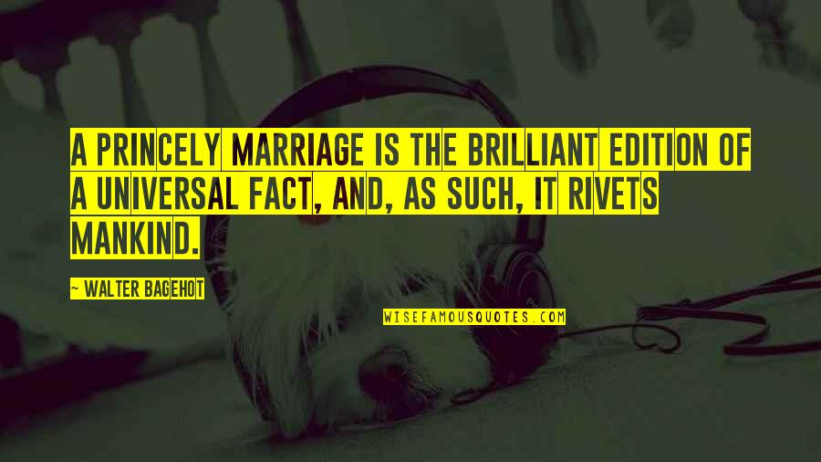 Ragen Quotes By Walter Bagehot: A princely marriage is the brilliant edition of