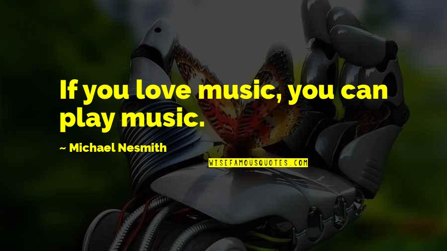 Raggedy Ann And Andy Quotes By Michael Nesmith: If you love music, you can play music.